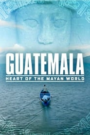 Guatemala: Heart of the Mayan World